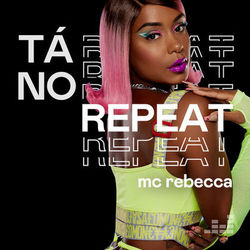 Tá no Repeat: Mc Rebecca 2021 CD Completo