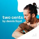 Two Cents by Dennis Lloyd