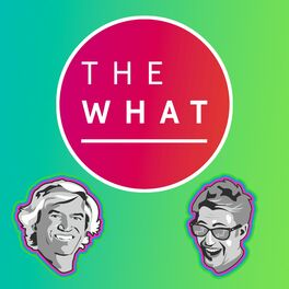 Show cover of The What Podcast