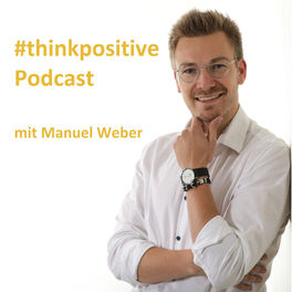 Show cover of #thinkpositive Podcast mit Manuel Weber