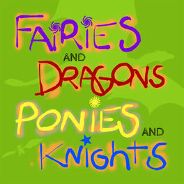 Show cover of Fairies and Dragons, Ponies and Knights