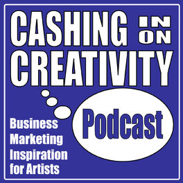 Show cover of Cashing in on Creativity Podcast for Creative Entrepreneurs