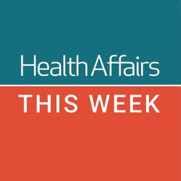 Show cover of Health Affairs This Week