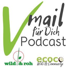 Show cover of Vmail für Dich | Vegan, essbare Wildpflanzen, Reisen, gesunde Ernährung, Wildkräuter, Rohkost, Nachhaltigkeit