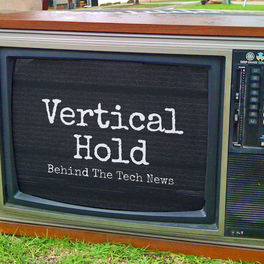 Show cover of Vertical Hold: Behind The Tech News