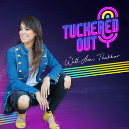 Show cover of Tuckered Out with Ami Thakkar