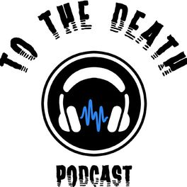 Show cover of To The Death Podcast