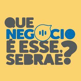 Show cover of Que negócio é esse, Sebrae?