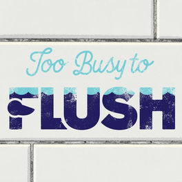 Show cover of Too Busy to Flush