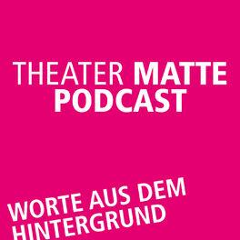 Show cover of Theater Matte Podcast - Worte aus dem Hintergrund