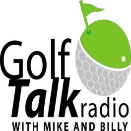 Show cover of Golf Talk Radio with Mike & Billy Podcasts