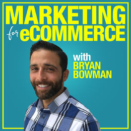 Show cover of Marketing For eCommerce with Bryan Bowman: Online Product Sales Strategies to Suffocate The Competition