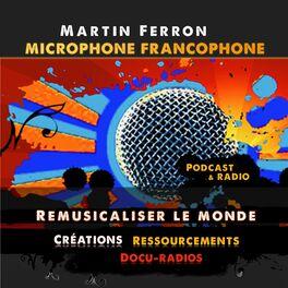 Show cover of Martin Ferron - Microphone francophone - Remusicaliser le monde