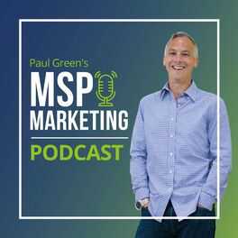 Show cover of Paul Green's MSP Marketing Podcast