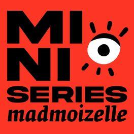 Show cover of Les mini-séries podcasts de Madmoizelle