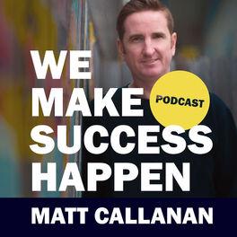 Show cover of We Make Success Happen with Matt Callanan