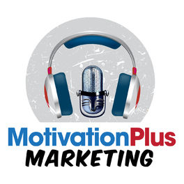 Show cover of Motivation Plus Marketing Podcast