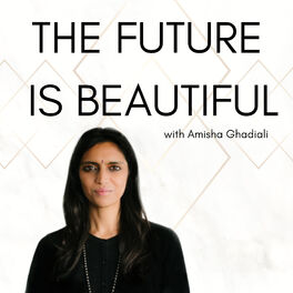 Show cover of The Future Is Beautiful with Amisha Ghadiali