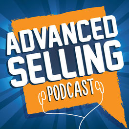 Show cover of The Advanced Selling Podcast