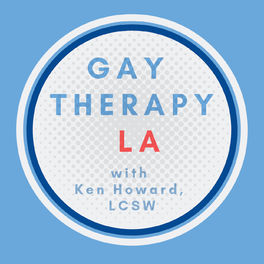 Show cover of Gay Therapy LA with Ken Howard, LCSW, CST