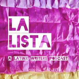 Show cover of LA LISTA: A Latinx Writers Podcast