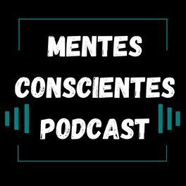 Show cover of Mentes Conscientes Podcast