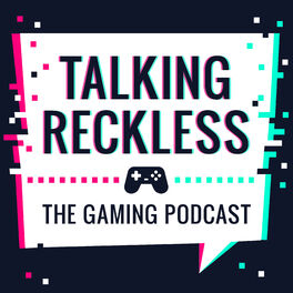 Show cover of Talking Reckless (A Gaming Podcast)