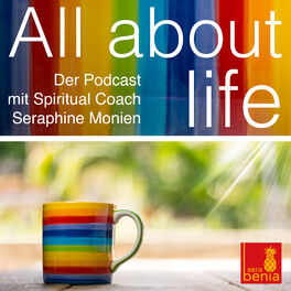 Show cover of All about life – Der Podcast mit Spiritual Coach Seraphine Monien