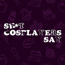 Show cover of Sh*t Cosplayers Say