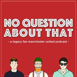 Show cover of No Question About That - a legacy fan Manchester United podcast