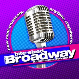 Show cover of Bite-Sized Broadway: A Mini-Musical Podcast