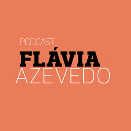 Show cover of Podcast Flávia Azevedo