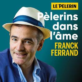Show cover of Pèlerins dans l'âme - avec Franck Ferrand et l'hebdomadaire le Pèlerin.