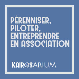 Show cover of Pérenniser, piloter et entreprendre en association avec Kairosarium