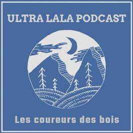 Show cover of Ultra Lala Podcast Les coureurs des bois