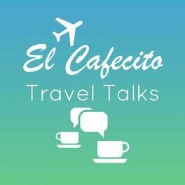Show cover of El Cafecito Travel Talks