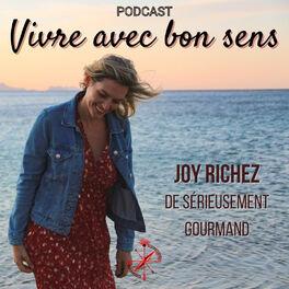 Show cover of Vivre avec bon sens - Le Podcast par Joy Richez de @serieusementgourmand
