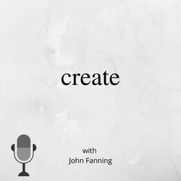 Show cover of Create with John Fanning podcast