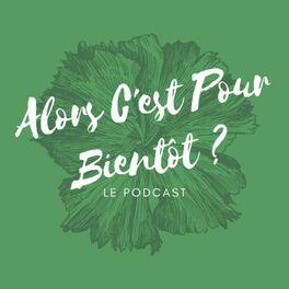 Show cover of Alors C'est Pour Bientôt ?