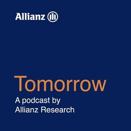 Show cover of Tomorrow – A podcast by Allianz Research