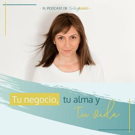 Show cover of Tu negocio, tu alma y tu vida. El podcast de Beatriz Blasco.