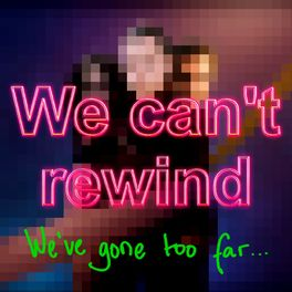 Show cover of We Can't Rewind, We've Gone Too Far...