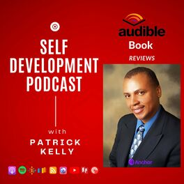 Show cover of The Patrick Kelly Podcast For Self Development