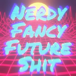 Show cover of Nerdy Fancy Future 💩