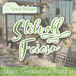Show cover of Stilvoll feiern - Jägers Gwächshaus Podcast