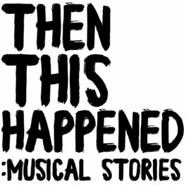 Show cover of Then This Happened: Musical Stories