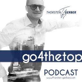 Show cover of go4thetop - Der Unternehmerpodcast mit Thorsten Gerber