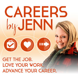 Show cover of Careers by Jenn  Podcast: Get the Job, Love Your Work, Advance Your Career