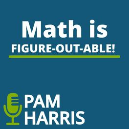 Show cover of Math is Figure-Out-Able with Pam Harris