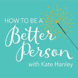 Show cover of How To Be A Better Person with Kate Hanley
